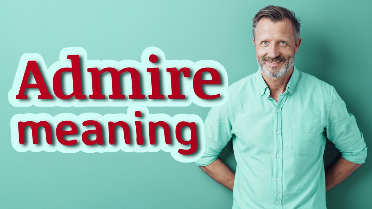 Download Admire | Meaning of admire
