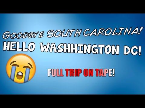 GOOD BYE SC! HELLO DC! || Full trip!
