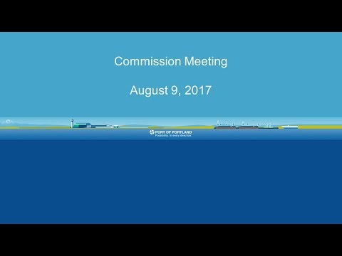 Port of Portland Commission Meeting - Aug. 9, 2017