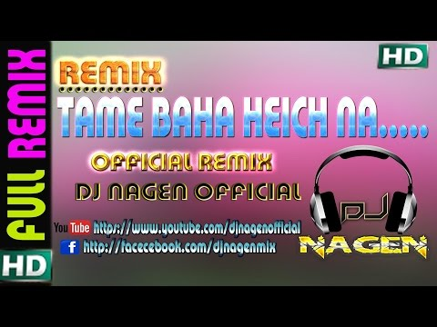 TAME BAHA HEICHA NAA BADUA ACHHA OFFICIAL REMIX DJ NAGEN 1