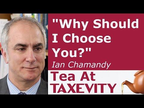 """Why Should I Choose You?"": Ian Chamandy   Tea At Taxevity #87"