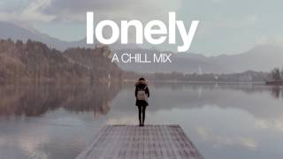 Lonely | A Chill Mix