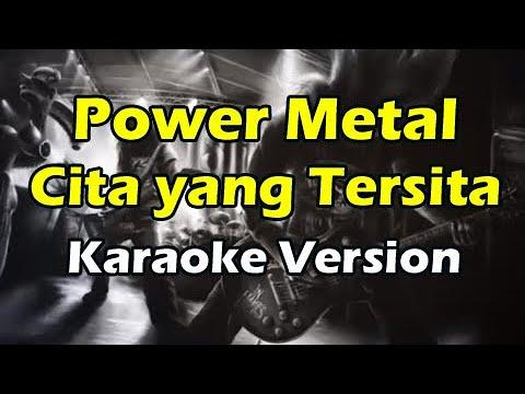 POWER METAL - CITA YANG TERSITA (Karaoke Version)