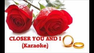 Closer You And I - Karaoke (Good Quality)