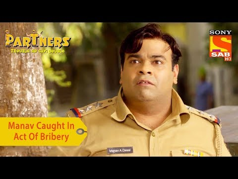 Your Favorite Character | Manav Caught In The Act Of Bribery | Partners Trouble Ho Gayi Double