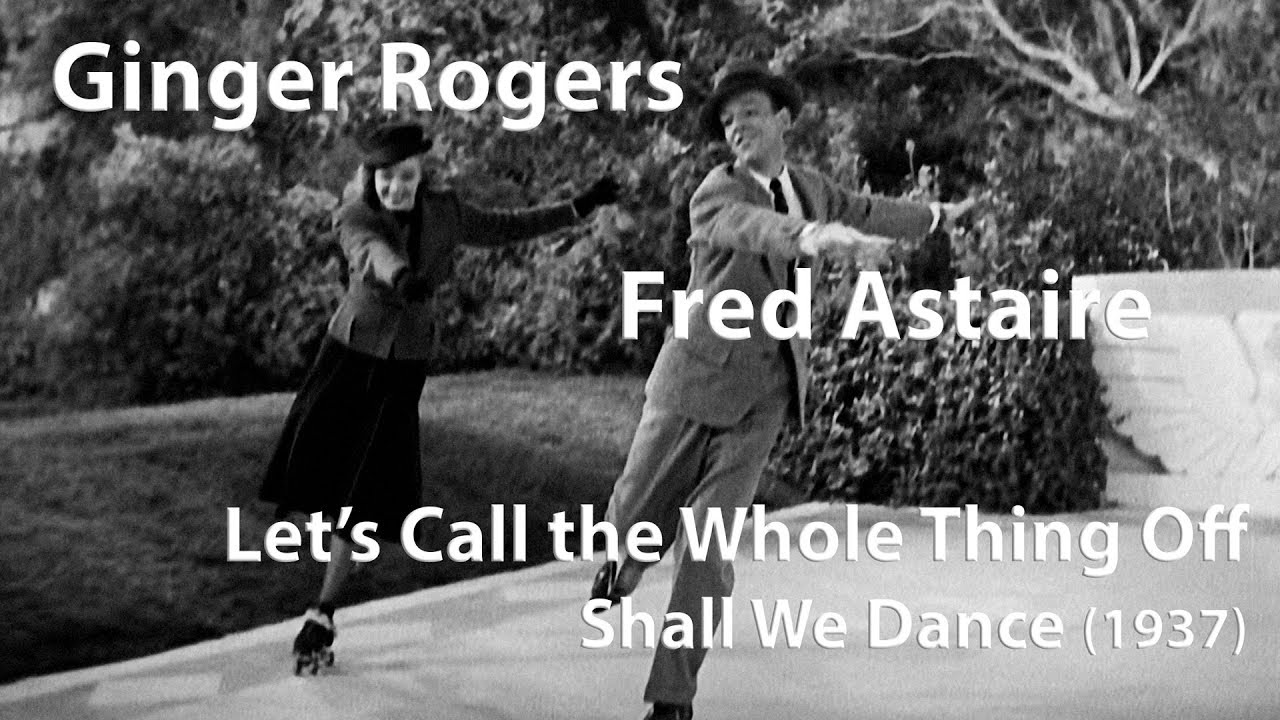 Fred Astaire Ginger Rogers Let S Call The Whole Thing Off 1937 Restored Youtube