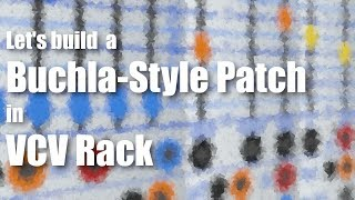 Let's build a Buchla-Style Patch in VCV Rack