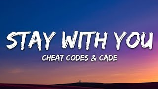 Cheat Codes & Cade - Stay With You  Lyrics