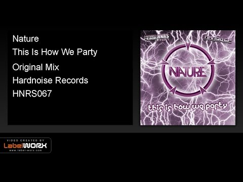 Nature this is how we party original mix