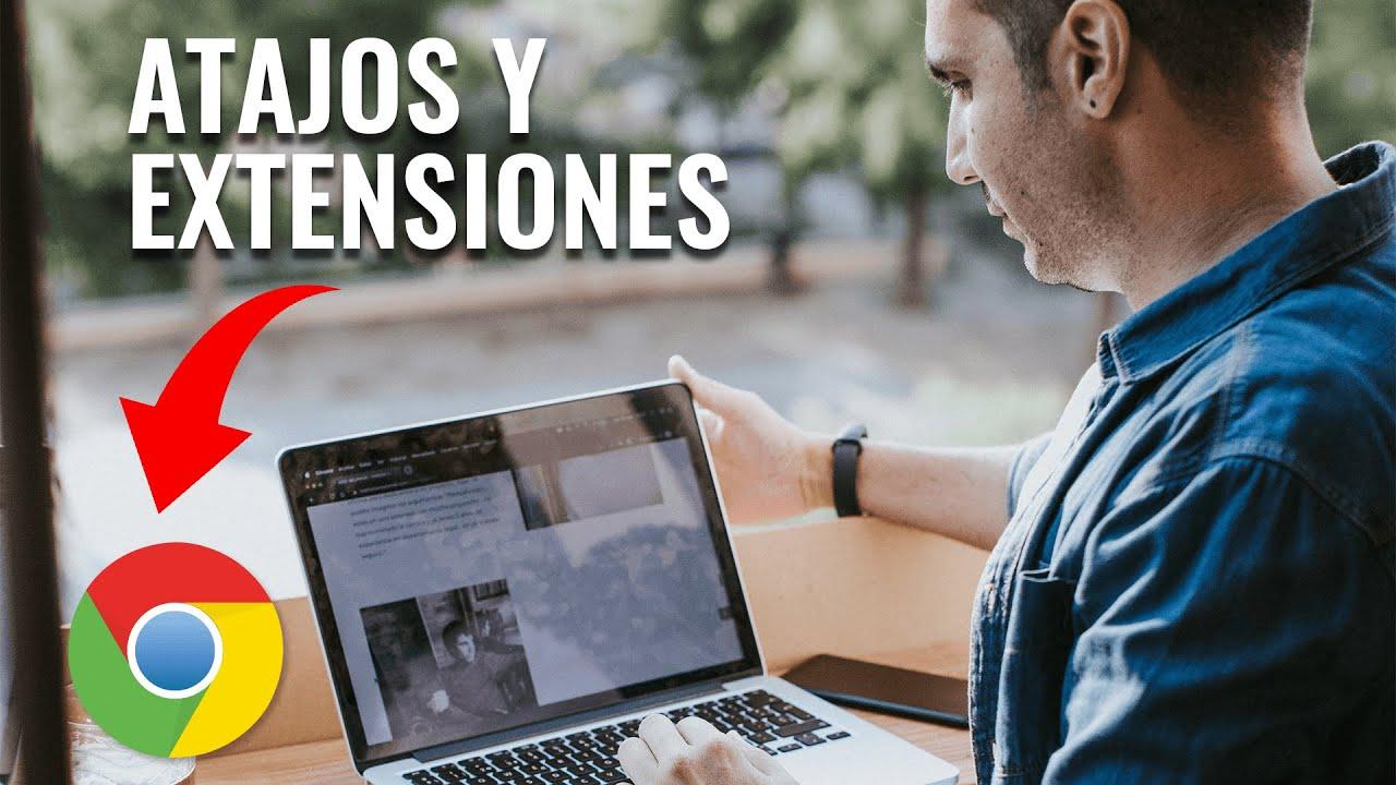 LOS ATAJOS Y EXTENSIONES QUE MÁS USO EN GOOGLE CHROME