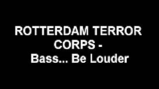 Rotterdam Terror Corps - Bass Be Louder