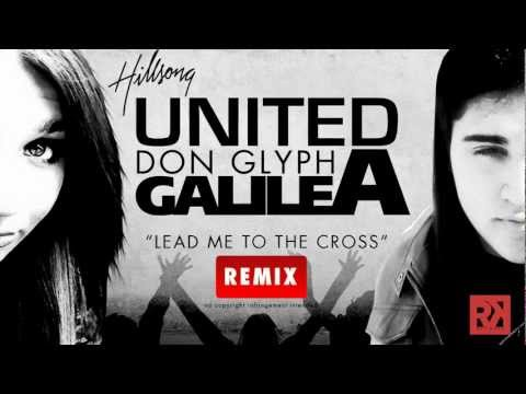 Hillsong United - Lead me to the Cross Remix (Don Glyph And Galilea) RKR
