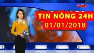 Trực tiếp ⚡ Tin 24h Mới Nhất hôm nay 01/01/2018 | Tin nóng nhất 24H