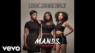 Love Jones Girlz - M.A.N.D.S. (She Hustlin