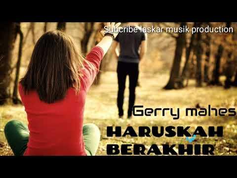 HARUSKAH BERAKHIR TOP SONG GERRY MAHESA