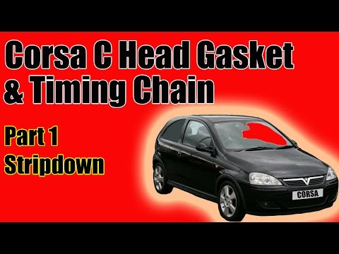 Part 1 Vauxhall Corsa C Head Gasket And Timing Chain Replacement The Stripdown.
