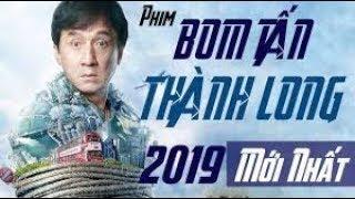Thành Long 2019 -  Phim Bom Tấn Chiếu Rạp - Thuyết Minh