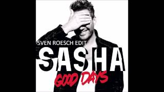 SASHA - GOOD DAYS - SVEN ROESCH EDIT // REMIX