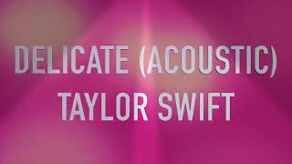 Delicate (acoustic) by Taylor Swift [Spotify]