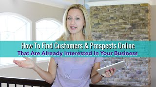 How To Find Customers & Prospects Online That Are Already Interested In Your Business