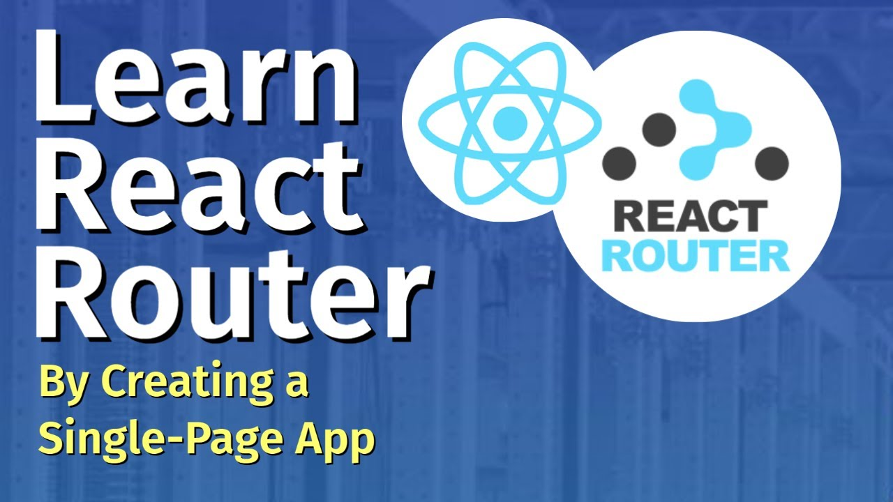 Learn React Router By Creating a Single Page App in React