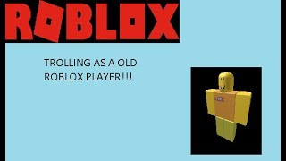 TROLLING THAT I AM A OLD ROBLOX PLAYER! (READ DESCRIPTION)
