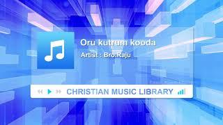 Oru Kutrum Kooda Tamil Christian Song - Bro.Raju | Christian Music Library