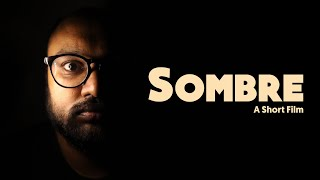 Sombre - A Short Film (Shot during COVID-19 Quarantine)