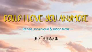 Reneè Dominique & Jason Mraz - Could I Love You Anymore LIRIK TERJEMAHAN INDO