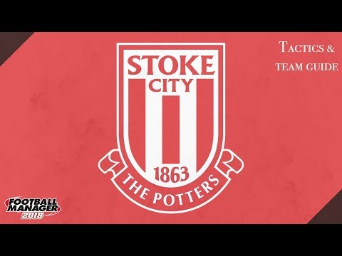 FM 18 Stoke Tactics And Team Guide Football Manager 2018