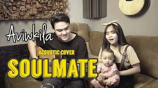 SOULMATE - KAHITNA (ACOUSTIC COVER BY AVIWKILA)