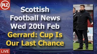 Gerrard: Scottish Cup Is Last Chance - Wednesday 20th February - PLZ Scottish Football News