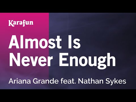 Karaoke Almost Is Never Enough  Ariana Grande *