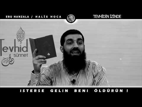 Ebu Hanzala/Halis Hoca`ya SELAM OLSUN RABBIM SENI KORUSUN Davasına inanmış birisini susturamazsınız!