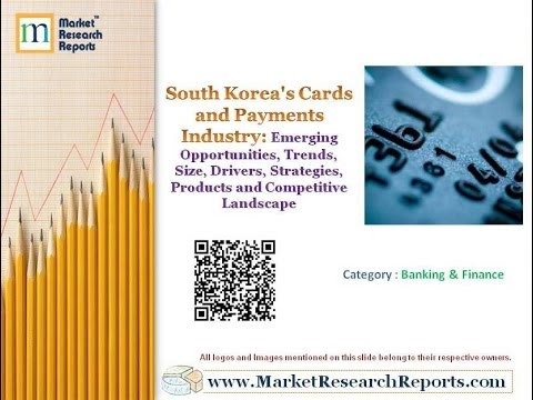 South Korea's Cards and Payments Industry: Emerging Opportunities, Trends, Size, Drivers, Strategies