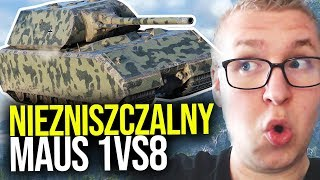 NIEZNISZCZALNY MAUS - 1 VS 8 - World of Tanks