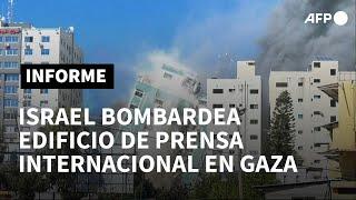 Israel destruye oficinas de prensa internacional en Gaza | AFP