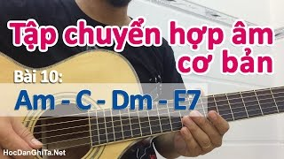 Bài 10: Tập chuyển hợp âm cơ bản Am C Dm E7 | Cơ bản cho người mới học đàn guitar