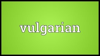 Vulgarian Meaning