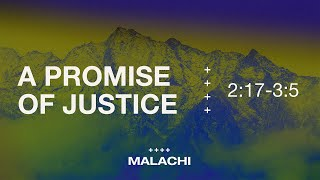 """""""A Promise of Justice"""" (Malachi 2:17-3:5)"""