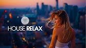 House Relax 2019 (New and Best Deep House MusicChill Out Mix #15)