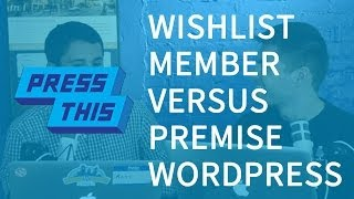 Wishlist Member vs Premise - WordPress Membership Plugins - PressThis