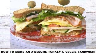 How to Make an Awesome Turkey Veggie Sandwich!