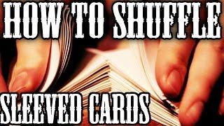 How to Shuffle Sleeved Cards! Magic The Gathering, Yu-Gi-Oh, Pokemon!! **PART 1**