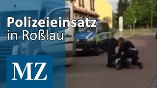 POLIZEI und Gewaltanwendung / Einsatz in Roßlau eskaliert