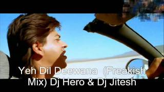 Yeh Dil Deewana _Mix By_DjVDjMoazzam_ Dj Hero & Dj Jitesh (Freakish Mix)
