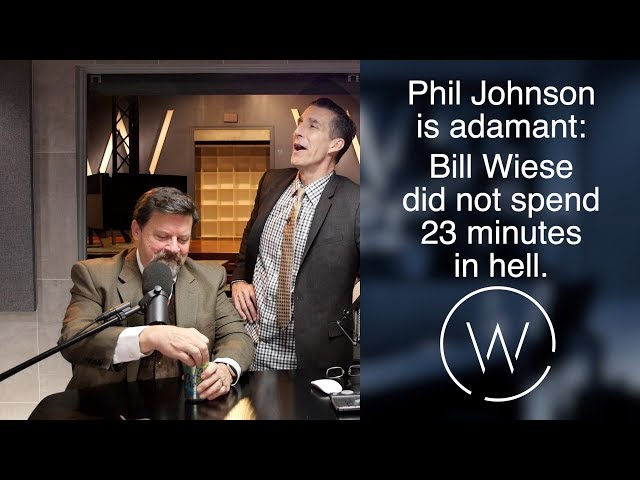 Phil Johnson is adamant: Bill Wiese did not spend 23 minutes in hell.