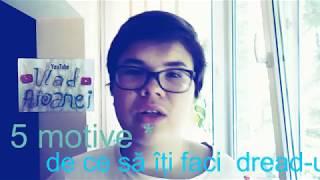 5 MOTIVE DE CE SA ITI FACI DREAD-URI !!!