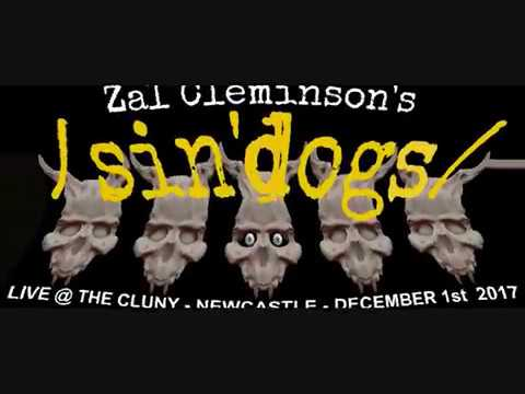 ZAL CLEMINSON'S /SIN''DOGS/  - Bloodstream - Live@The Cluny,Newcastle 1-12-17