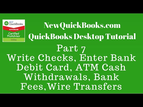QuickBooks Desktop Tutorial Part 7: Write Checks Bank Debit Card ATM Fee Wire